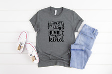 Stay Humble Women Graphic Tee Men T shirt Funny Design Shirts Bella Canvas Soft