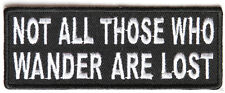 NOT ALL THOSE WHO WANDER ARE LOST - IRON or SEW ON PATCH