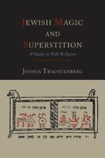 Jewish Magic and Superstition: A Study in Folk Religion by Trachtenberg, Joshua