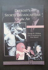 Detroit's Sports Broadcasters On The Air by George B. Eichorn 0738531669