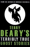 Terribly true stories: Terry Deary's terribly true ghost stories by Terry Deary
