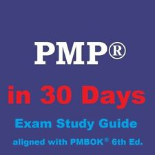 PMP in 30 Days - 700-page Exam Study Guide Aligned with PMBOK 6th Edition