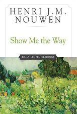 Show Me the Way: Daily Lenten Readings by Henri J. M. Nouwen