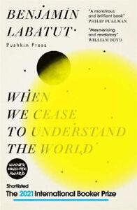 When We Cease to Understand the World | Benjamin Labatut