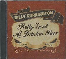 BILLY CURRINGTON - CD - Pretty Good At Drinkin' Beer - BRAND NEW