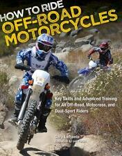How to Ride Off-Road Motorcycles : Key Skills and Advanced Training for All...
