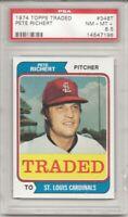 SET BREAK - 1974 Topps Traded #348T PETE RICHERT, PSA 8.5 NM-MT+, CARDINALS L@@K