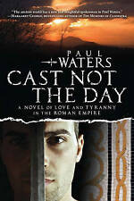 NEW Cast Not the Day: A Novel of Love and Tyranny by Paul Waters