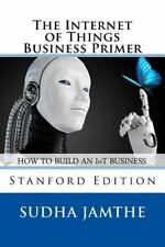 The Internet of Things Business Primer : How to Build an IoT Business by...
