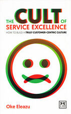 The CULT of Customer Excellence ~ How to Build a Truly Customer-Centric Culture