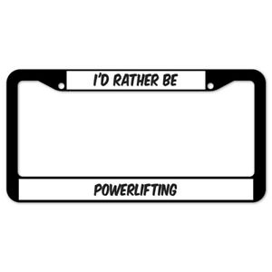SignMission I'd Rather Be Powerlifting Plastic License Plate Frame