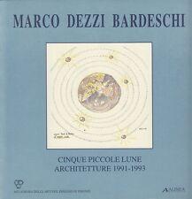 Marco Dezzi Bardeschi Cinque piccole lune. Architetture, 1991-1993