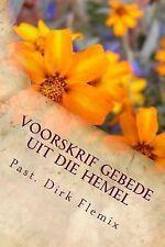 Voorskrif Gebede Uit Die Hemel: Voorskrif Gebede Uit Die Hemel by Dirk Flemix...