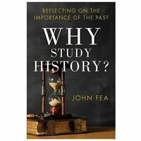 Why Study History?: Reflecting On The Importance Of The Past: By John Fea