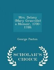 Mrs Delany (Mary Granville) Memoir 1700-1788 - Scholar's Cho by Paston George