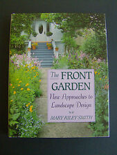 The Front Garden : New Approaches to Landscape Design by Mary Riley Smith (1991,