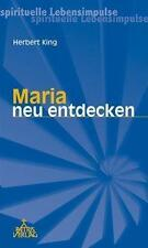 Maria neu entdecken von Herbert King (2006, Kunststoffeinband)