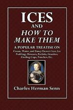 Ices and How to Make Them : A Popular Treatise on Cream, Water, and Fancy...