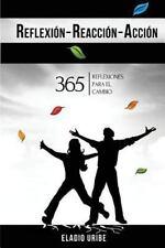 Reflexion-Reaccion-Accion : 365 Reflexiones para el Cambio by Eladio Uribe...
