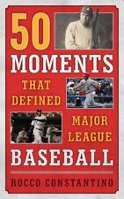 50 Moments That Defined Major League Baseball by Rocco Constantino (English) Har
