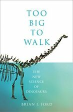 Too Big to walk: the New Science of Dinosaurs by Ford, Brian J. 0008218900