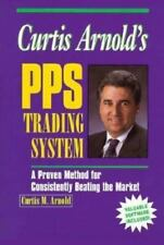 Curtis Arnold's PPS Trading System: A Proven Method for Consistently Beating th