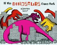 If the Dinosaurs Came Back by Most, Bernard
