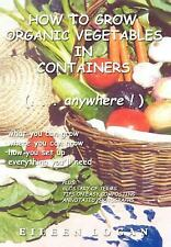 How to Grow Organic Vegetables in Containers (... Anywhere!) by Eileen Logan...