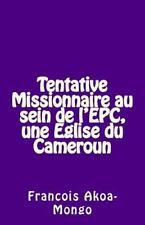 Tentative Missionnaire Au Sein de l'EPC, une Eglise du Cameroun by François...