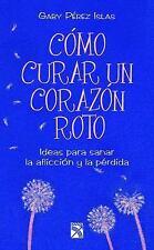 Como Curar Un Corazan Roto (Paperback or Softback)