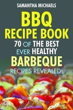 Bbq Recipe Book : 70 of the Best Ever Healthy Barbecue Recipes Revealed!: By ...