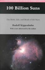 100 Billion Suns: The Birth, Life, and Death of the Stars by Kippenhahn, Rudolf
