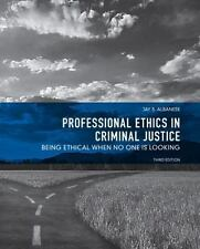 Professional Ethics in Criminal Justice : Being Ethical When No One Is...