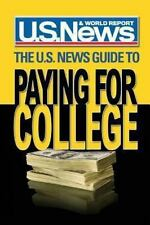 The U. S. News Guide to Paying for College by U S News & World Report (2013,...