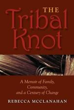 The Tribal Knot: A Memoir of Family, Community, and a Century of Change (Break A