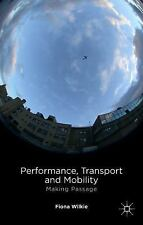 Performance, Transport and Mobility : Making Passage by Fiona Wilkie (2014,...