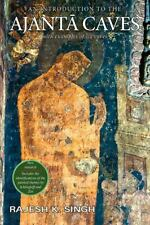 An Introduction to the Ajanta Caves : With Examples of Six Caves by Rajesh...