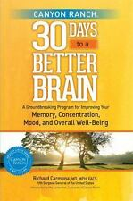 Canyon Ranch 30 Days to a Better Brain A Groundbreaking Program for Improving
