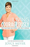 Living Courageously: You Can Face Anything, Just Do It Afraid by Joyce Meyer