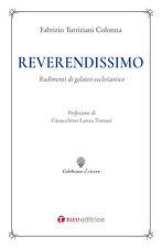 Reverendissimo. Rudimenti di galateo ecclesiastico - Turriziani Col...