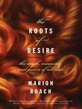 The Roots of Desire : The Myth, Meaning, and Sexual Power of Red Hair by Marion