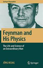 Feynman and His Physics: The Life and Science o, Resag..