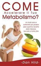Come Accelerare il Tuo Metabolismo? : Un Modo Sano e Sostenibile per Perdere...