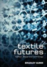 Textile Futures : Fashion, Design and Technology by Bradley Quinn (2010,...