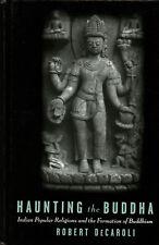 Robert Decaroli / Haunting the Buddha Indian Popular Religions 1st Edition 2004