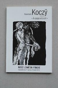 "art brut art singulier outsider art - Rosemarie Koczÿ - "" A corps et à cri """
