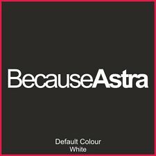 Because Astra Decals x2, Vinyl, Sticker, Graphics, Car, Novelty, EURO, N2117