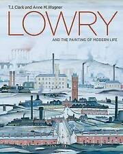 Lowry and the Painting of Modern Life, Anne Wagner,T. J. Clark, Very Good