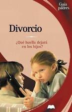 Divorcio: Que Huella Dejara En Los Hijos? (Guias Para Padres) (Spanish Edition)