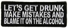 LET'S GET DRUNK MAKE MISTAKES AND BLAME IT ON THE ALCOHOL - IRON or SEW ON PATCH